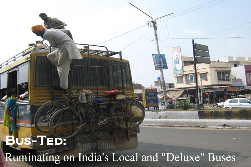 "Bus-Ted: Ruminating on India's Local and ""Deluxe"" Buses"